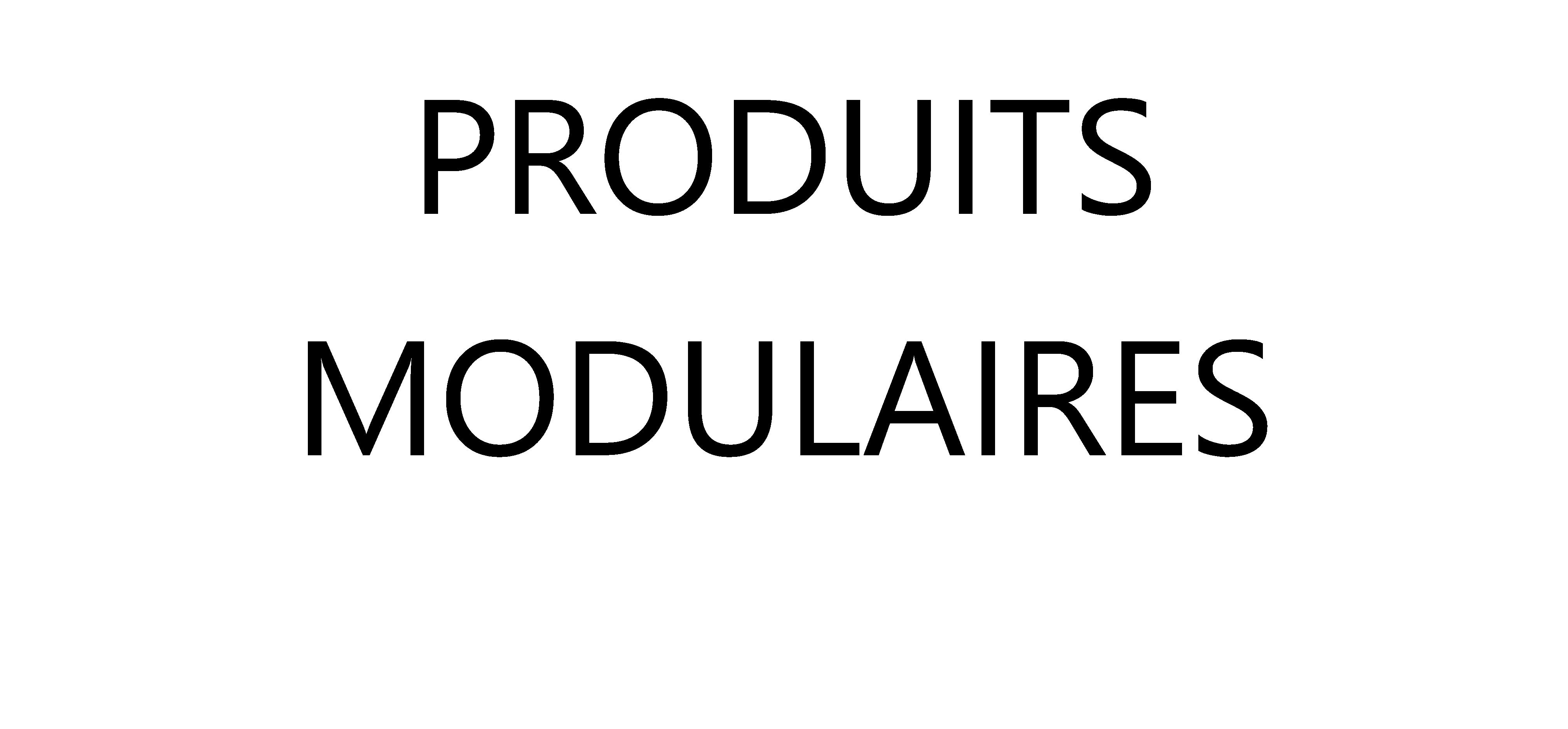 Produits modulaires